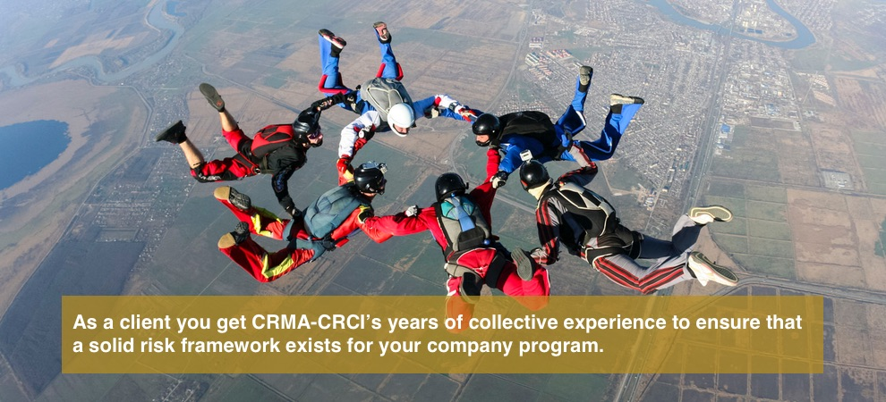 As a client you get CRMA-CRCI's years of collective experience to ensure that a solid risk framework exists for your company program.